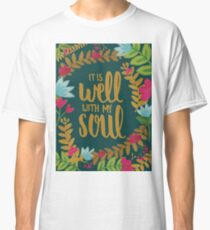 It Is Well With My Soul, Floral Classic T-Shirt