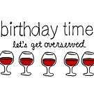 Birthday Time! Let's Get Overserved! by cozyreverie