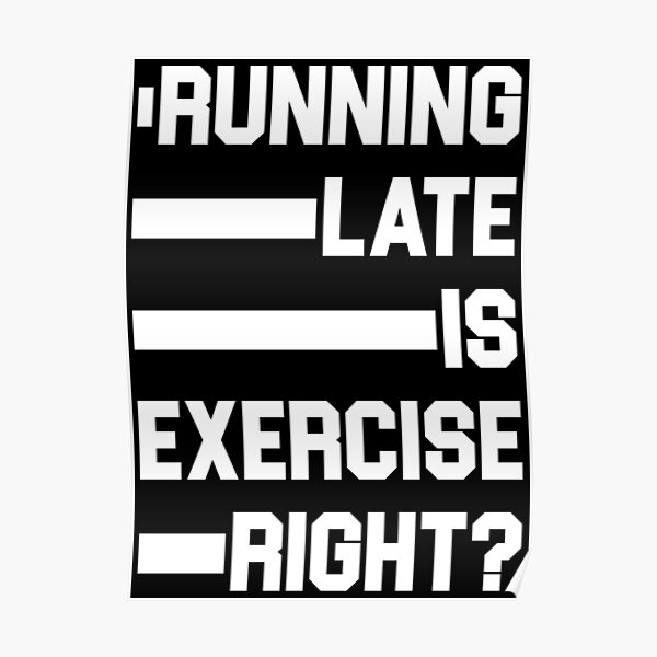 Running late is exercise right? Poster