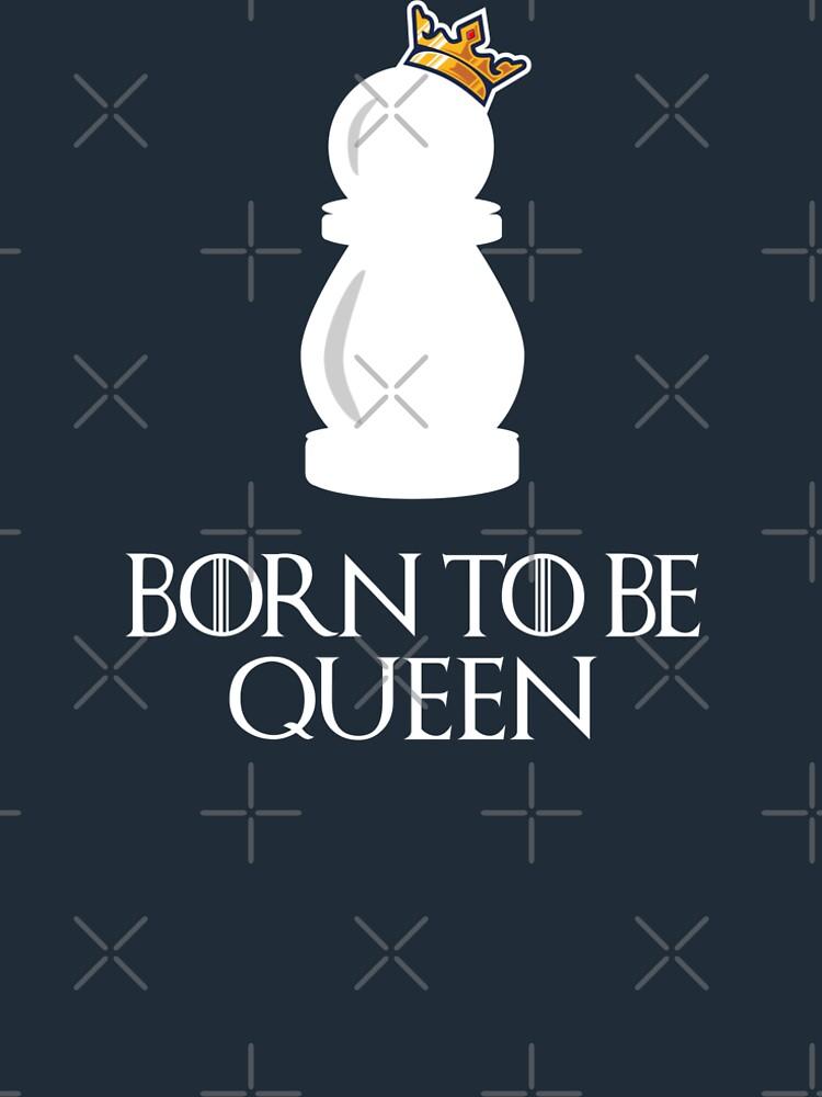 Born to be Queen Schach Motiv von brainbubbles