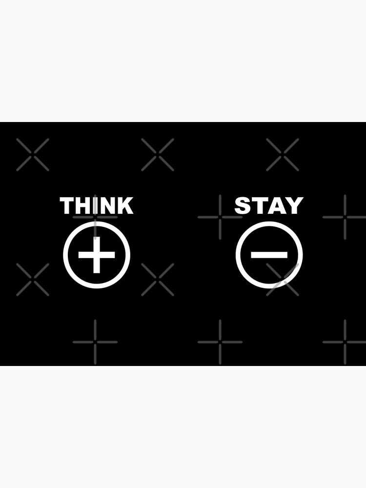 Think Positive - Stay Negative von brainbubbles
