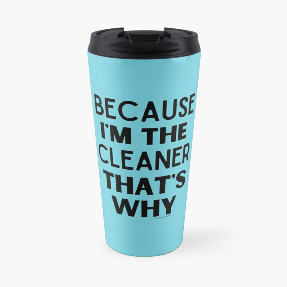 Because I'm The Cleaner That's Why Funny House Cleaning Design Travel Mug