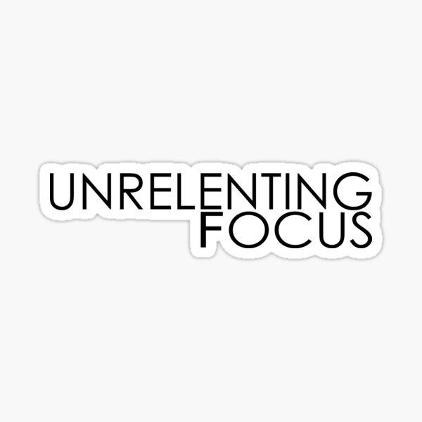Unrelenting Focus Sticker