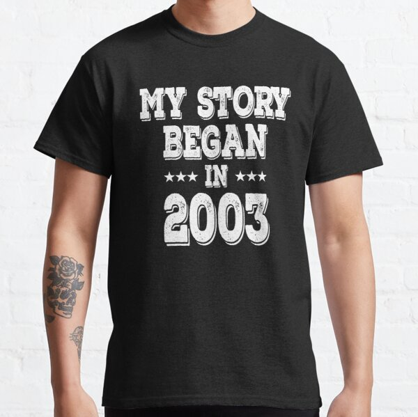 My Story Began In 2003 Classic T-Shirt