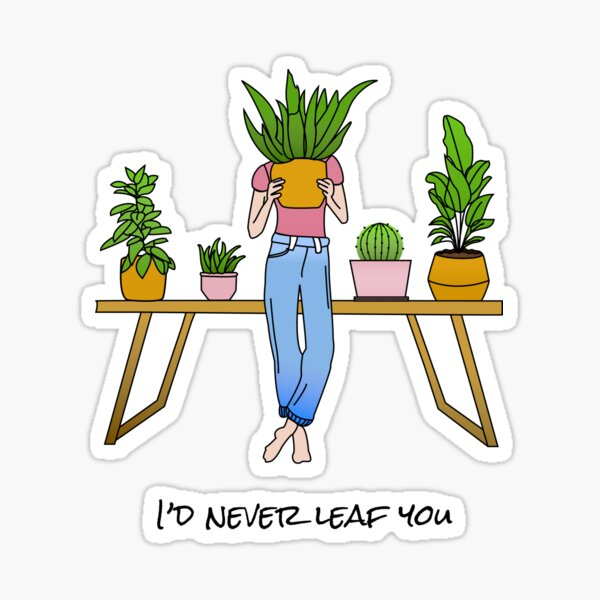 I'd never leaf you Sticker