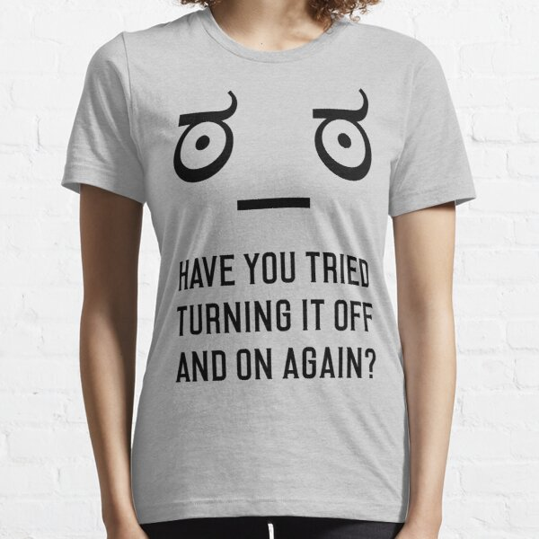 Look of Disapproval + HAVE YOU TRIED TURNING IT OFF AND ON AGAIN? Essential T-Shirt