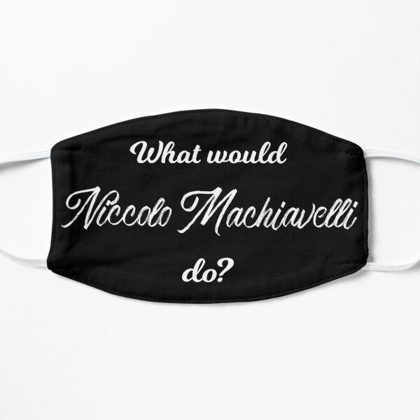 What would Niccolò Machiavelli do? Flat Mask
