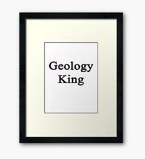Geology King  Framed Print