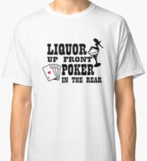 Liquor up front poker in the rear Classic T-Shirt