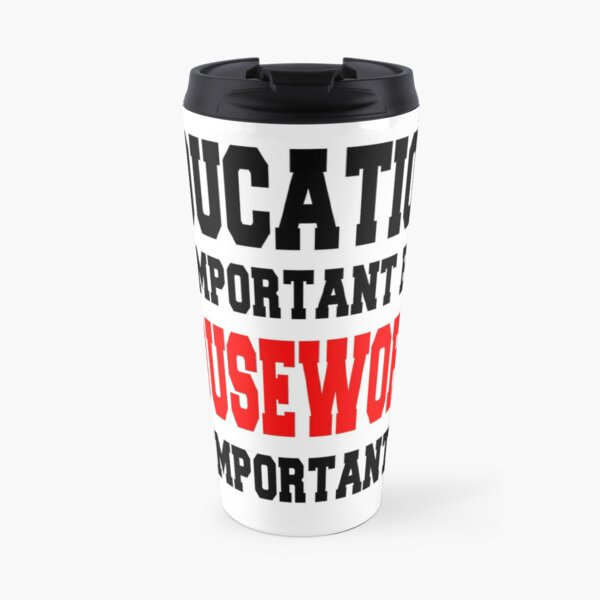 Education is important but HOUSEWORK is importanter Travel Mug
