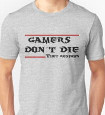 Gamers don't die..they Respawn T-Shirt