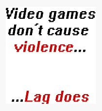 Video games don't cause Violence Photographic Print