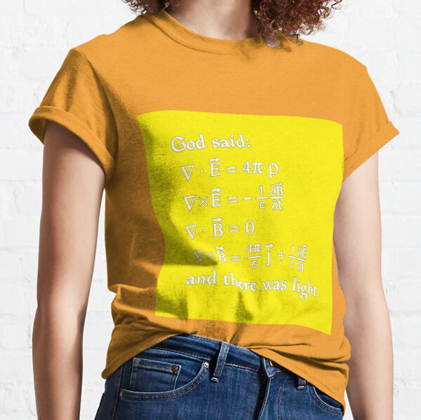 Copy of God said Maxwell Equations, and there was light. Classic T-Shirt