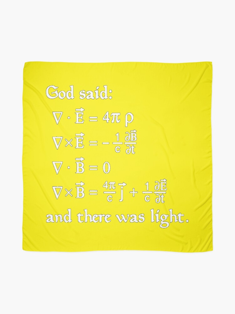 Alternate view of Copy of God said Maxwell Equations, and there was light. Scarf