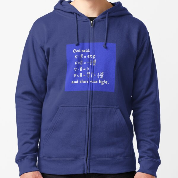 God said Maxwell Equations, and there was light. Zipped Hoodie