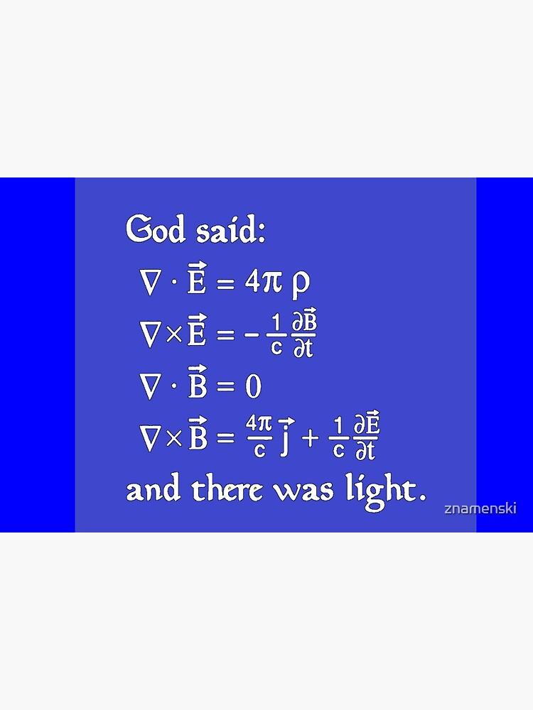 God said Maxwell Equations, and there was light. by znamenski