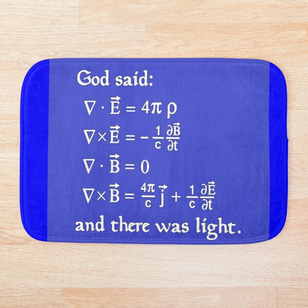 God said Maxwell Equations, and there was light. Bath Mat