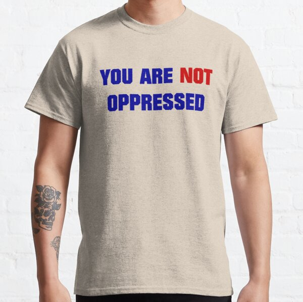 Du bist NICHT unterdrückt Classic T-Shirt