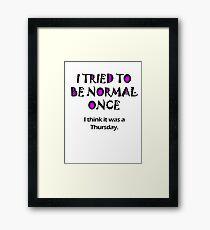 I Tried Normal Once Framed Print