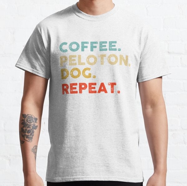 coffee peloton dog repeat,gift for dad from daughter, gift for mom from son,gift for dog lovers,gift for coffee lovers  Classic T-Shirt