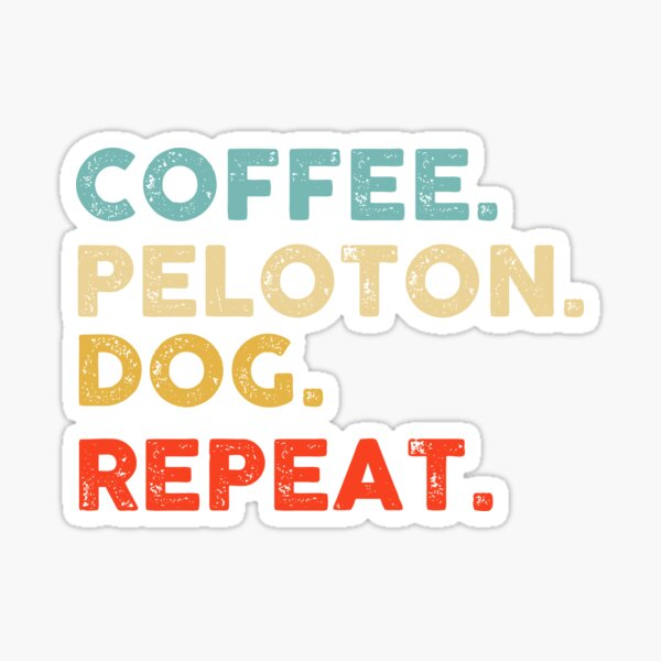 coffee peloton dog repeat,gift for dad from daughter, gift for mom from son,gift for dog lovers,gift for coffee lovers  Sticker
