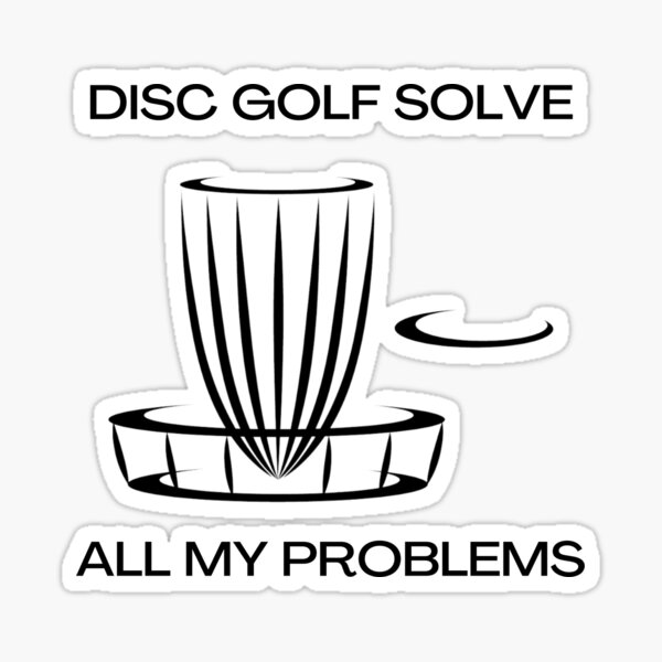 Disc golf solve all my problems Sticker