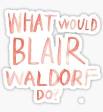 Gossip Girl: What Would Blair Waldorf Do? Watercolor Sticker