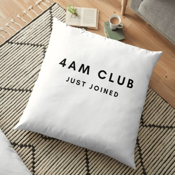 I joined the 4am Club Floor Pillow