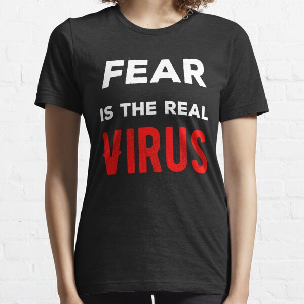 Fear Is The Real Virus Essential T-Shirt