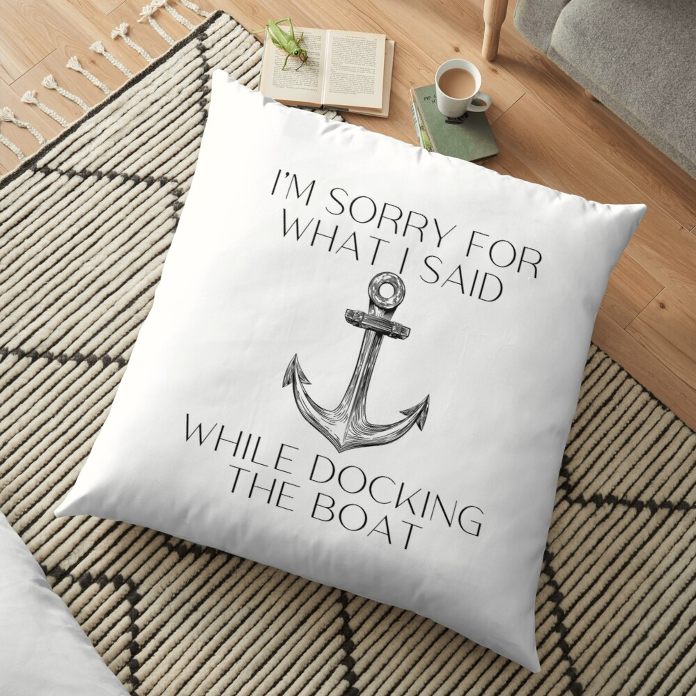 I'm Sorry For What I Said While Docking The Boat, gift for boat lover Floor Pillow
