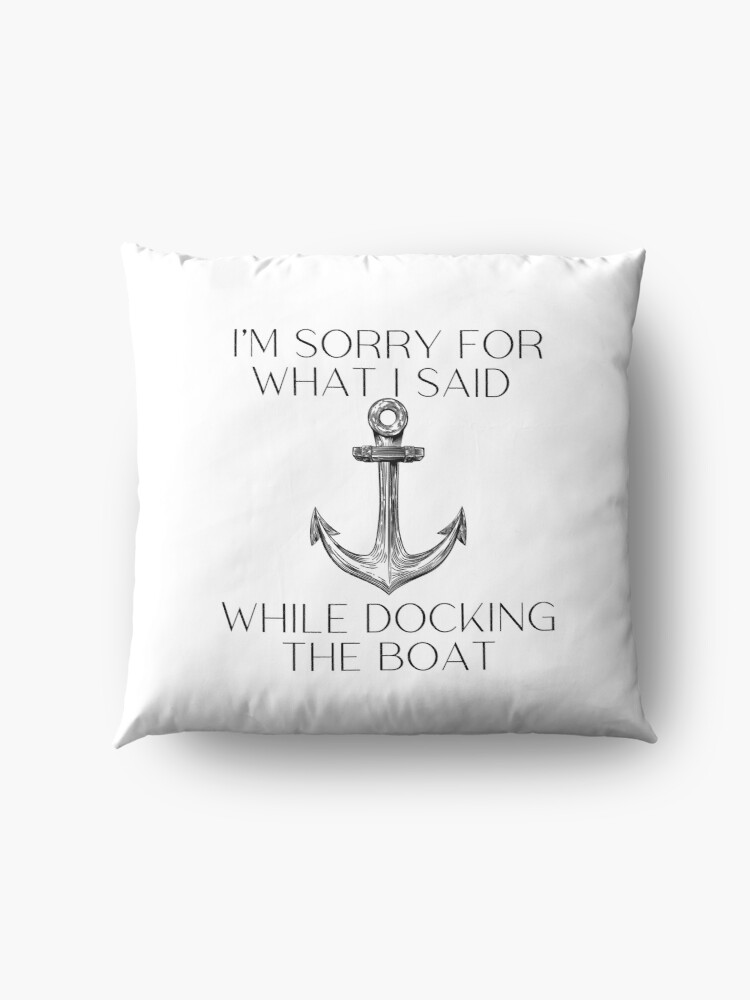 Alternate view of I'm Sorry For What I Said While Docking The Boat, gift for boat lover Floor Pillow