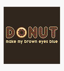Donut Make My Brown Eyes Blue Photographic Print