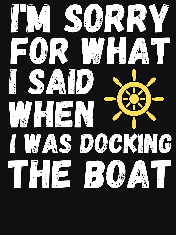 I'm Sorry For What I Said When I Was Docking The Boat by ds-4