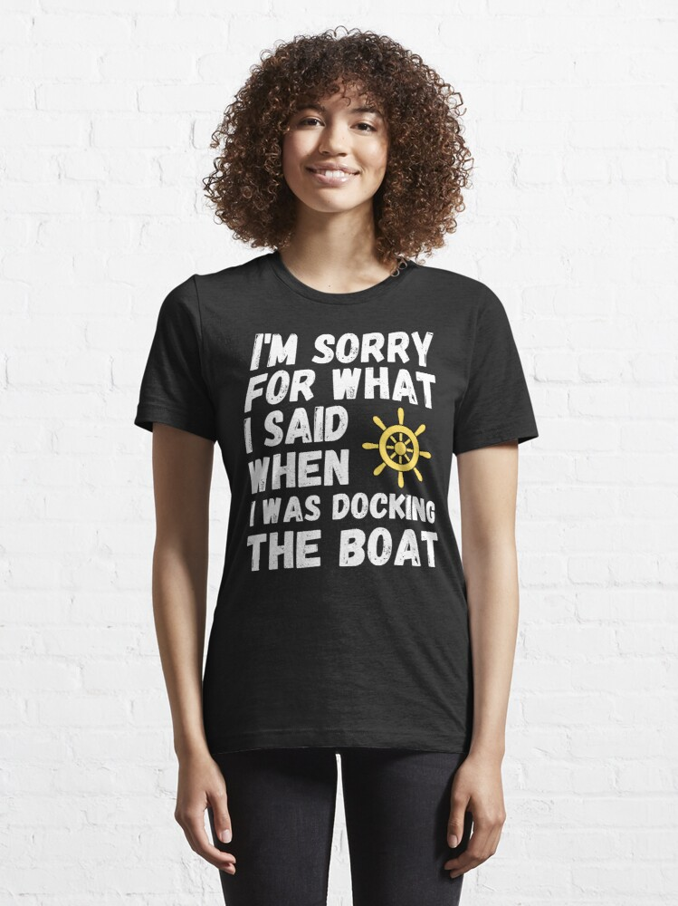 Alternate view of I'm Sorry For What I Said When I Was Docking The Boat Essential T-Shirt