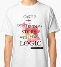"Castle ""Don't Ruin My Story With Your Logic"" Classic T-Shirt"