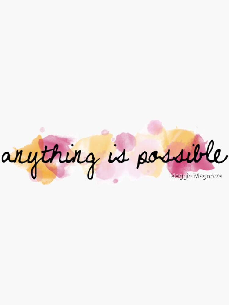 Anything is possible by mmagnotta