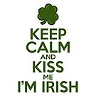 Keep Calm and Kiss Me I'm Irish by fishbiscuit