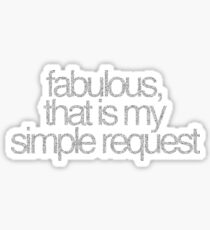 fabulous that is my simple request Sticker