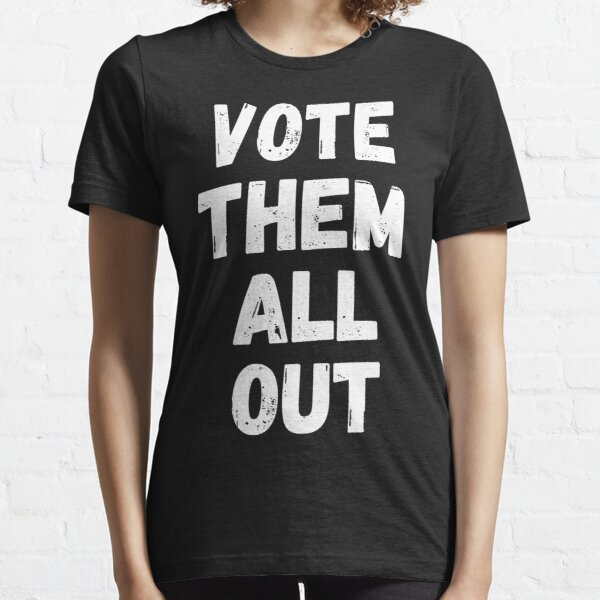 Vote Them All Out Essential T-Shirt