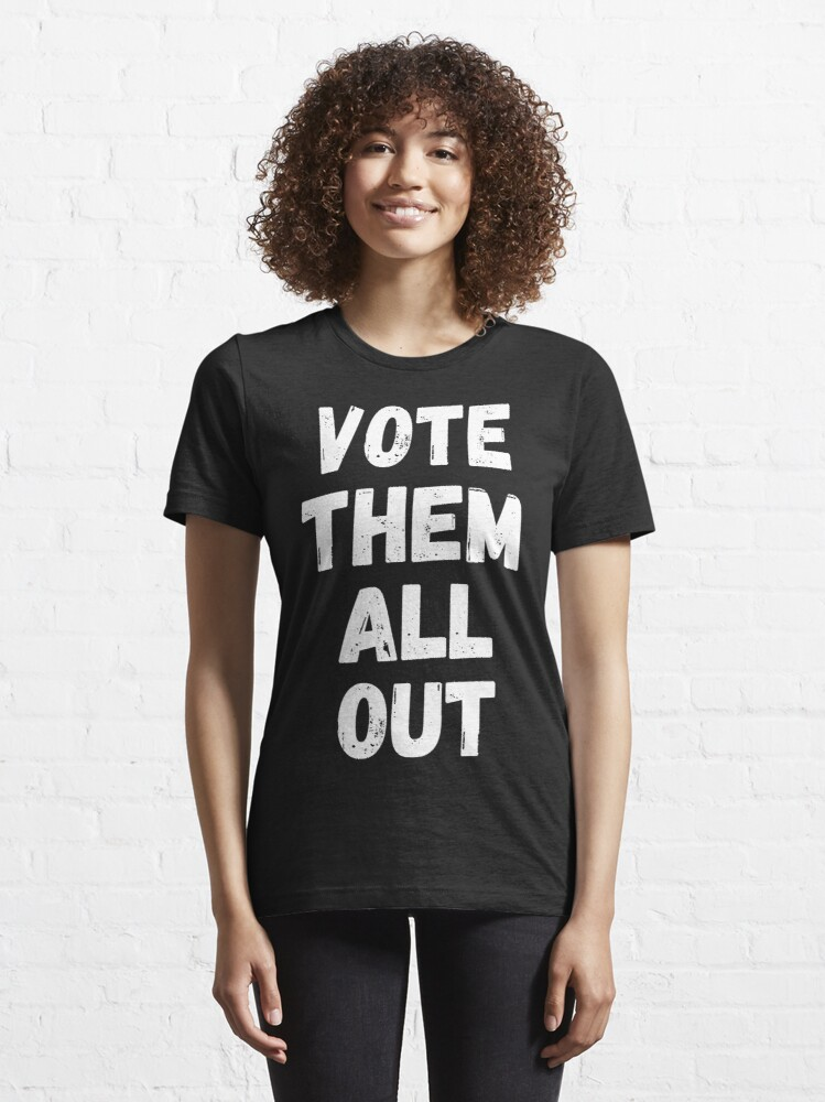 Alternate view of Vote Them All Out Essential T-Shirt