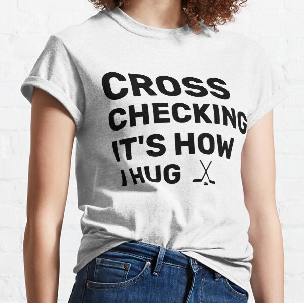 Cross Checking It's How I Hug Classic T-Shirt