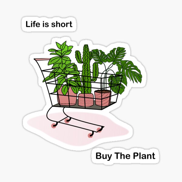 Life is Short, Buy the Plant Sticker