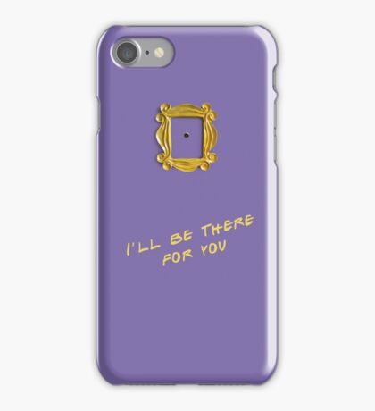 I'll be there for you iPhone Case/Skin