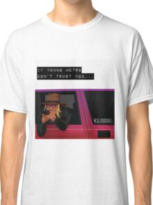 If young metro don't trust you Classic T-Shirt