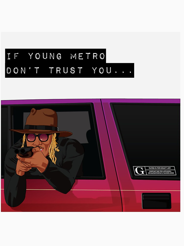 If young metro don't trust you by rewrewf