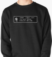 Undertale - Sorry, can't talk. I'm busy being popular on-line. Pullover