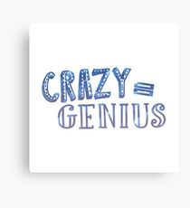 Crazy Equals Genius Canvas Print