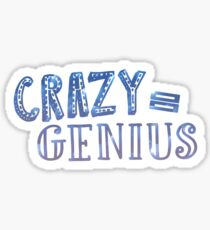 Crazy Equals Genius Sticker