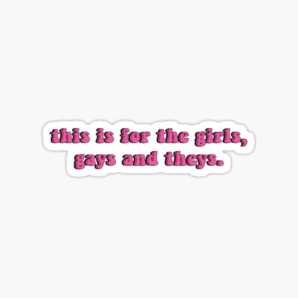 this is for the girls, gays and theys Sticker