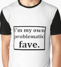 Problematic fave Graphic T-Shirt
